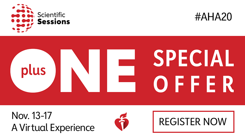 Scientific Sessions #AHA20 Plus One Special Offer Nov 13-17, A virtual experience. Register Now.